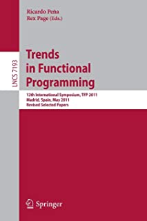 Trends in Functional Programming: 12th International Symposium, TFP 2011, Madrid, Spain, May 16-18, 2011, Revised Selected...