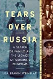 Tears Over Russia: A Search for Family and the Legacy of Ukraine's Pogroms (English Edition)...