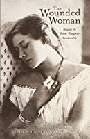 The Wounded Woman: Healing the Father-Daughter Relationship by Linda Schierse Leonard(2014-05-15)