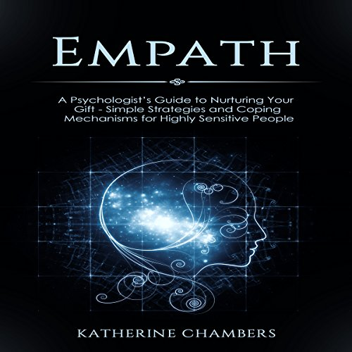 Empath: A Psychologist's Guide to Nurturing Your Gift: Simple Strategies and Coping Mechanisms for Highly Sensitive People audiobook cover art