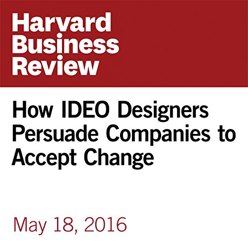 How IDEO Designers Persuade Companies to Accept Change copertina