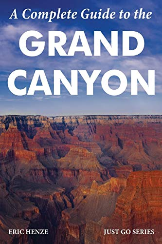 Just Go Grand Canyon: Includes Zion, Petrified Forest, Sedona, Phoenix, Monument Valley, Havasu Falls, Canyon de Chelly, and Las Vegas