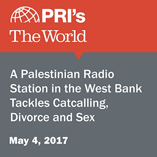 A Palestinian Radio Station in the West Bank Tackles Catcalling, Divorce and Sex audiobook cover art