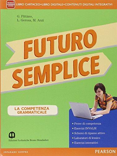 Futuro semplice. Con Morfosintassi-Quadereno-Lessico-Tabelle. Per la Scuola media. Con e-book. Con espansione online