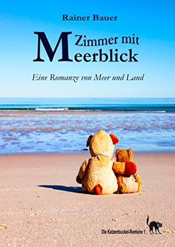 Zimmer mit Meerblick: Eine Romanze von Meer und Land (Die Katzenbuckel-Romane 1)