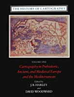The History of Cartography: Cartography in Prehistoric, Ancient and Medieval Europe and the Mediterranean
