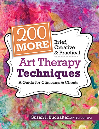 200 More Brief, Creative & Practical Art Therapy Techniques: A Guide for Clinicians & Clients