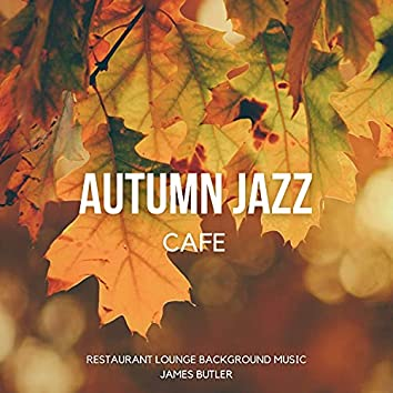 Autumn Jazz Cafe (Best of Relaxing Instrumental Jazz Lounge, Smooth Jazz & Bossa Nova Coffee Chill Music for Cafe & Bar and Home)