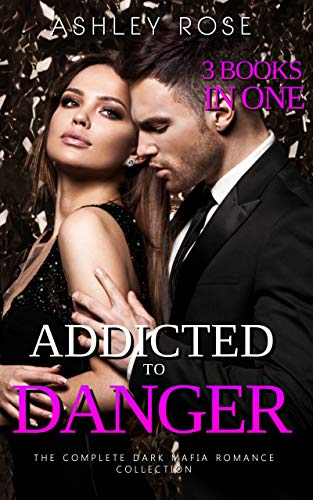 Addicted to Danger: The Complete Dark Mafia Romance Collection (3 Books in One) (English Edition)