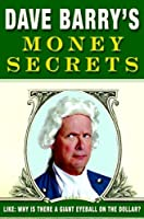 Dave Barry's Money Secrets: Like: Why Is There a Giant Eyeball on the Dollar?