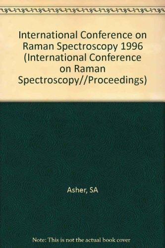 Fifteenth International Conference on Raman Spectroscopy: Proceedings of the Fifteenth International Conference on Raman Spectroscopy, August 11-16, 1996, Pittsburgh, Pa, USA