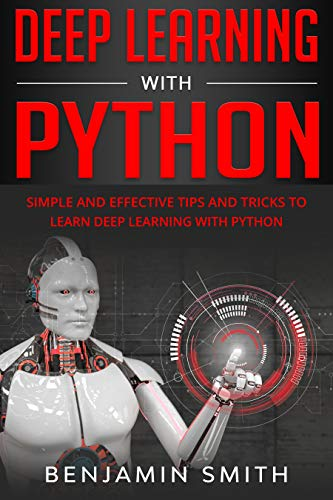 DEEP LEARNING WITH PYTHON: Simple and Effective Tips and Tricks to Learn Deep Learning with Python, 2nd Edition Front Cover