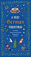 A Very German Christmas: The Greatest Austrian, Swiss and German Holiday Stories of All Time (A Very Christmas)