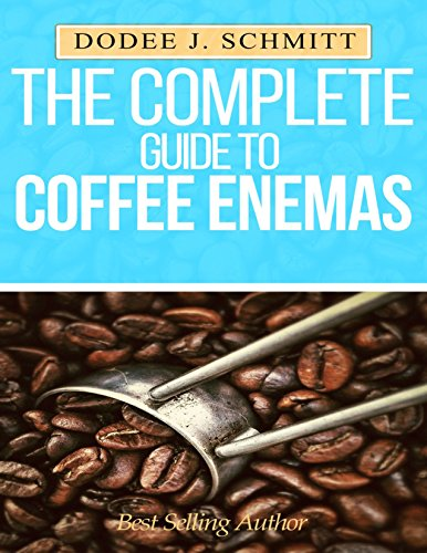 The Complete Guide To Coffee Enemas: Liver Cleanse Detox (English Edition)