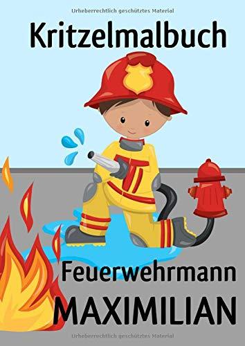 Kritzelmalbuch Feuerwehrmann MAXIMILIAN: Feuerwehr: Personalisiertes DIN A4-Malbuch mit Blankoseiten zum Kritzeln und Malen für Kinder ab 2 Jahren. In ... können die Bilder nicht verloren gehen.