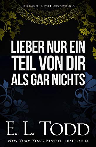 Lieber nur ein Teil von dir als gar nichts (Für Immer #21) (German Edition)