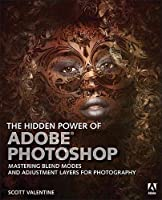 The Hidden Power of Adobe Photoshop: Mastering Blend Modes and Adjustment Layers for Photography Front Cover