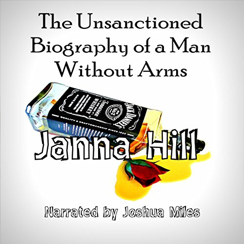 The Unsanctioned Biography of a Man Without Arms audiobook cover art