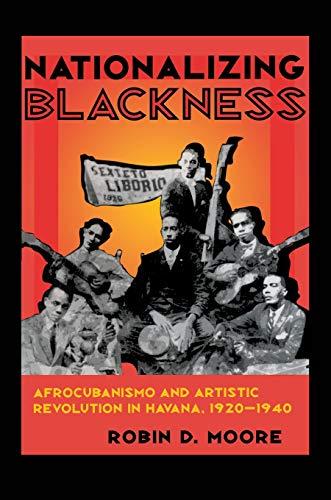 Nationalizing Blackness: Afrocubanismo and Artistic Revolution in Havana, 1920–1940 (Pitt Latin American Series)