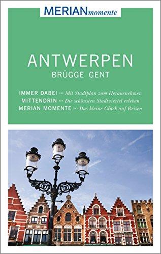MERIAN momente Reiseführer Antwerpen Brügge Gent: MERIAN momente - Mit Extra-Karte zum Herausnehmen