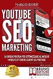 YouTube SEO Marketing: La Guida Pratica Per Ottimizzare Al Meglio I Video E Ottenere Clienti Da...