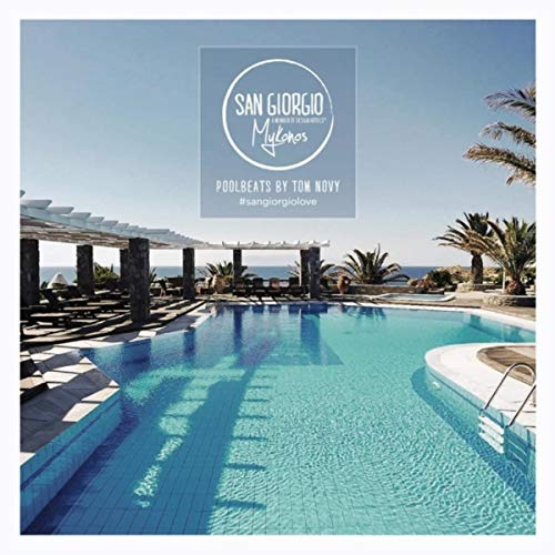 San Giorgio Mykonos - Pool Beats By Tom Novy