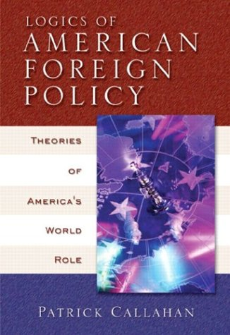 Logics of American Foreign Policy: Theories of America's World Role