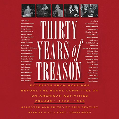 Thirty Years of Treason, Volume 1     Excerpts from Hearings before the House Committee on Un-American Activities, 1938 - 1968              By:                                                                                                                                 Eric Bentley                               Narrated by:                                                                                                                                 Nathan Dana Aldrich,                                                                                        Theodore Bikel,                                                                                        Claire Bloom,                   and others                 Length: 13 hrs and 18 mins     1 rating     Overall 4.0