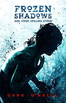Frozen Shadows: And Other Chilling Stories by [Gene O'Neill, Crystal Lake Publishing]