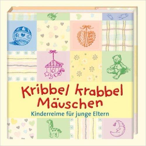 Kribbel krabbel Mäuschen: Kinderreime für junge Eltern (Geschenkbücher - BiblioPhilia) von Inga Hagemann (Redakteur) ( Februar 2004 )