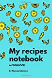 My recipes notebook A COOKBOOK: book note recipe ever, booknote recipe guide for kids, booknote recipe guide for mom, booknote recipe holder of kids, ... 80pages, 6 x 9inches ( 15,24 x 22,86 cm ).