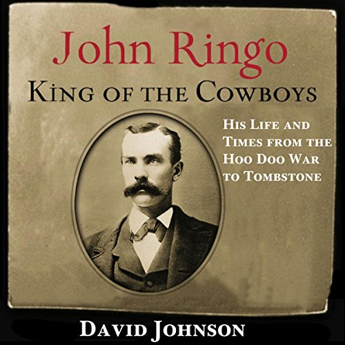 John Ringo, King of the Cowboys (Second Edition): His Life and Times from the Hoo Doo War to Tombstone  By  cover art