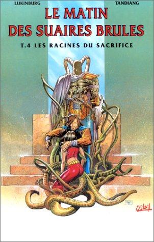Le Matin des suaires brulés, tome 4 : Les racines du sacrifice