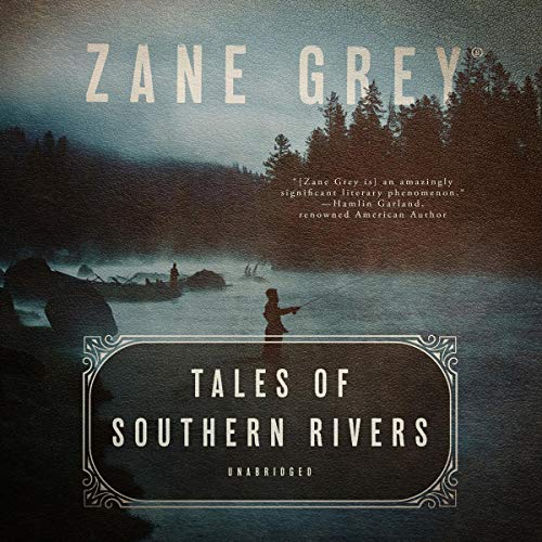 Tales of Southern Rivers                   By:                                                                                                                                 Zane Grey                               Narrated by:                                                                                                                                 Robert G. Slade                      Length: 8 hrs     Not rated yet     Overall 0.0