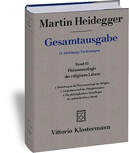 Phänomenologie des religiösen Lebens: 1. Einleitung in die Phänomenologie der Religion (WS 1920/21) 2. Augustinus und der Neuplatonismus (SS 1921) 3. ... (Martin Heidegger Gesamtausgabe, Band 60)