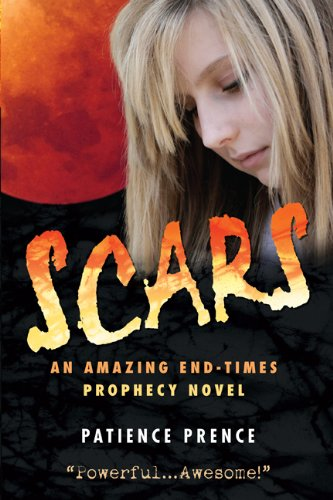 SCARS: An End Times Christian Fiction Apocalyptic Thriller (The Omega Series Book 1) by [Patience Prence]