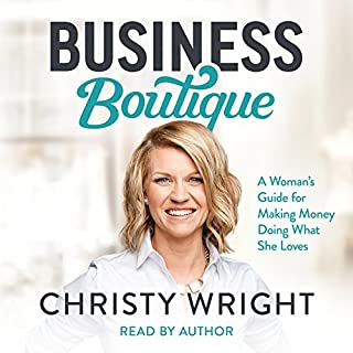 Business Boutique     A Woman's Guide for Making Money Doing What She Loves              By:                                                                                                                                 Christy Wright                               Narrated by:                                                                                                                                 Christy Wright                      Length: 9 hrs and 1 min     9 ratings     Overall 4.9