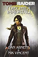 Dan Abnett / Nik Vincent - Tomb Raider - I Diecimila Immortali (1 BOOKS)