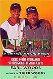 TIGER WOODS - LA GRIFFE D'UN CHAMPION. Découvrez l'ascension d'un gagnant, Conseils du père d'un champion sur l'enseignement du golf et de la vie