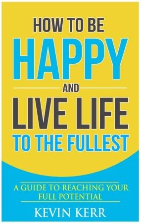 How to Be Happy and Live Life to the Fullest A Guide to Reaching Your Full Potential product image