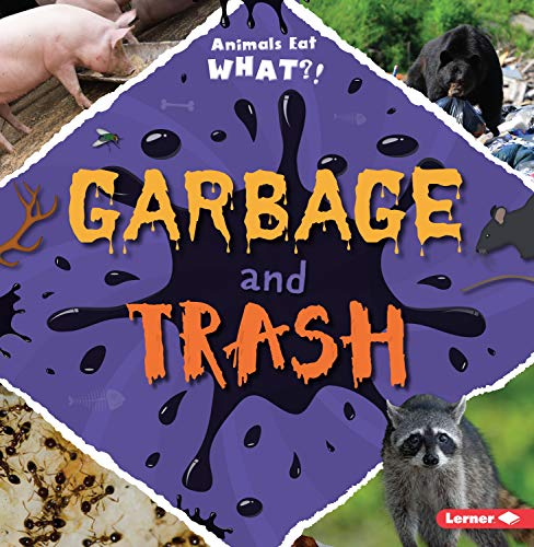 Garbage and Trash (Animals Eat What?)