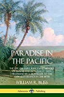 Paradise in the Pacific: The Life, Culture, Kings and History of Hawaii and Honolulu, Seen Firsthand by a Traveller to the Hawaiian Islands in the 1870s