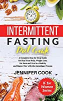 Intermittent Fasting Diet Guide: A Complete Step-By-Step Guide for Heal Your Body, Weight Loss, Fat Burn and Live in a Healthy and Happy Way with the Autophagy Process.