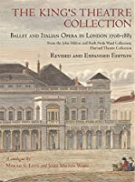 The King's Theatre Collection: Ballet and Italian Opera in London, 1706–1883, Revised and Expanded Edition (Houghton Library Publications)