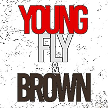 Young Fly & Brown