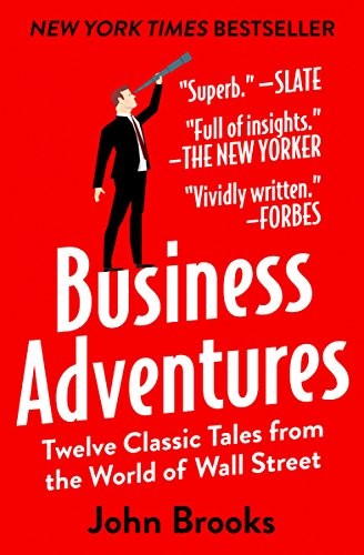 Business Adventures: Twelve Classic Tales from the World of Wall Street by [John Brooks]