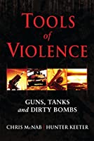 Tools of Violence: Guns, Tanks and Dirty Bombs (General Military)
