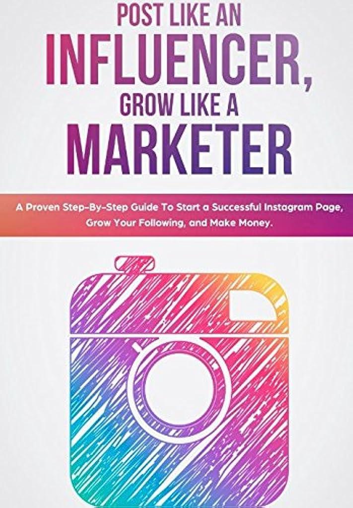 桃日没作業Post Like an Influencer, Grow Like a Marketer: A Proven Step-By-Step Guide To Start a Successful Instagram Page, Grow Your Following, and Make Money.