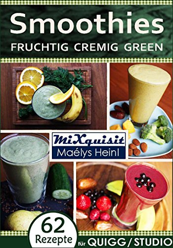 Smoothies - fruchtig, cremig, green: Rezepte für die Küchenmaschine QUIGG® und Studio® mit Kochfunktion von Aldi