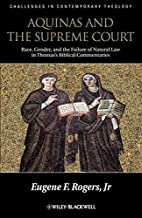 Aquinas and the Supreme Court: Biblical Narratives of Jews, Gentiles and Gender (Challenges in Contemporary Theology) by Eugene F. Rogers Jr. (2013-04-19)